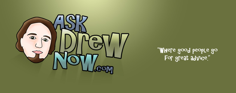 AskDrewNow.com - Where Good People Go For Great Advice